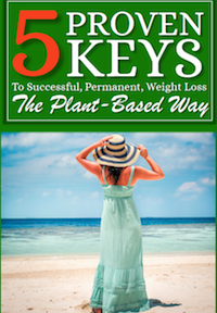 5 Proven Keys To Successful, Permanent, Weight Loss - The Plant-Based Way